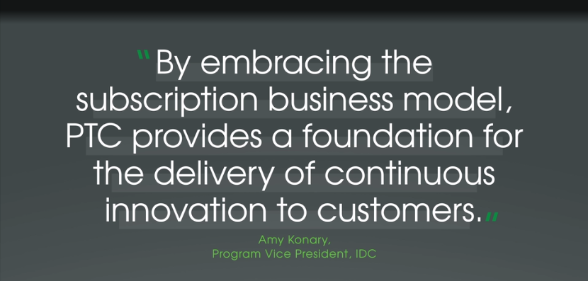 By embracing the suscription business model, PTC provides a foundation for the delivery of continuous innovation to customers