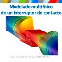 Modelado multifísico de un interruptor de contacto (con COMSOL Multiphysics 5.2a)