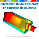 Interacción fluido-estructura en extrusión de aluminio (con COMSOL Multiphysics 5.2a)