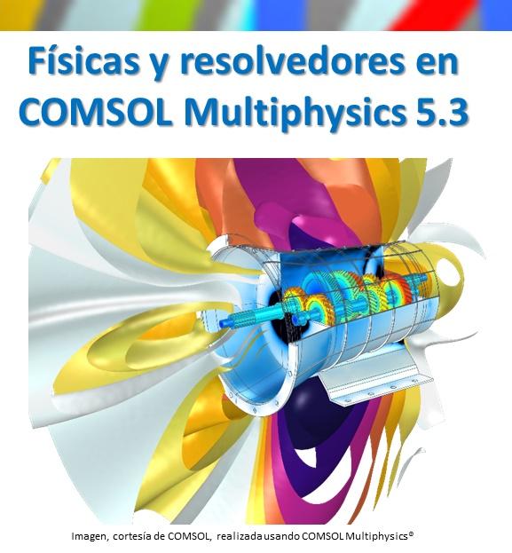 Físicas y resolvedores en COMSOL Multiphysics 5.3