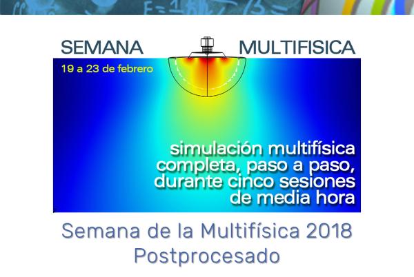 Semana de la Multifísica 2018. Día 5: Postprocesado (con COMSOL Multiphysics 5.3a)
