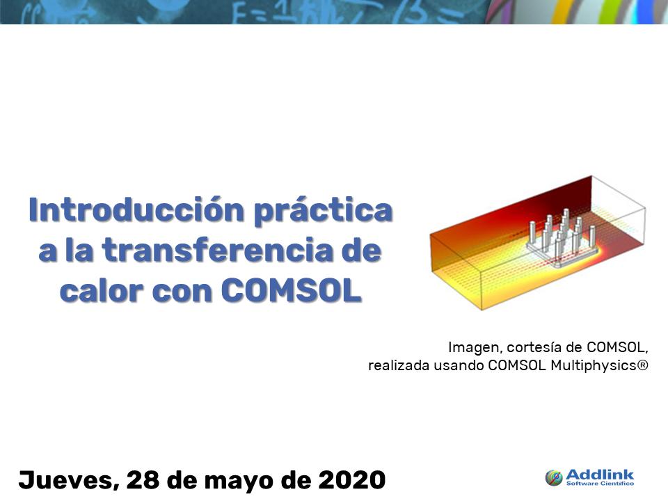 Taller: Introducción práctica a la transferencia de calor con COMSOL (28 de mayo de 2020)